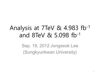 Analysis at 7TeV & 4.983 fb -1  and 8TeV & 5.098 fb -1