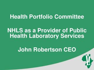 Health Portfolio Committee NHLS as a Provider of Public Health Laboratory Services