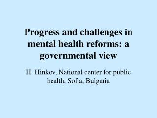 Progress and challenges in mental health reforms: a governmental view