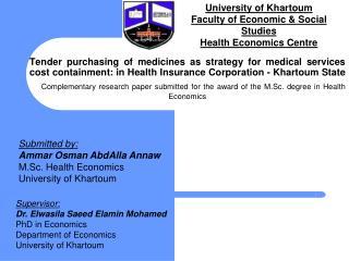 Submitted by: Ammar Osman AbdAlla Annaw M.Sc. Health Economics University of Khartoum