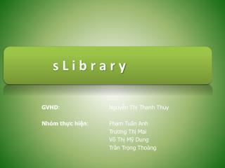 GVHD : Nguy?n Th? Thanh Th?y Nh�m th?c hi?n : Ph?m Tu?n Anh Tr??ng Th? Mai
