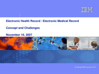 Electronic Health Record / Electronic Medical Record Concept and Challenges November 16, 2007