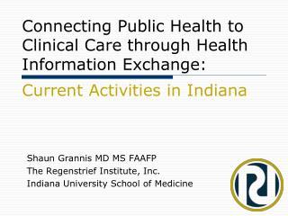 Shaun Grannis MD MS FAAFP The Regenstrief Institute, Inc. Indiana University School of Medicine