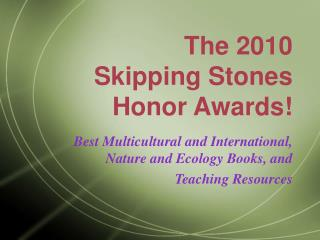 The 2010  Skipping Stones Honor Awards!