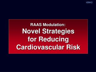 RAAS Modulation: Novel Strategies  for Reducing Cardiovascular Risk