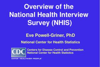 Overview of the  National Health Interview  Survey (NHIS)