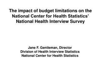 Jane F. Gentleman, Director Division of Health Interview Statistics