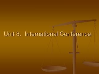 Unit 8.  International Conference