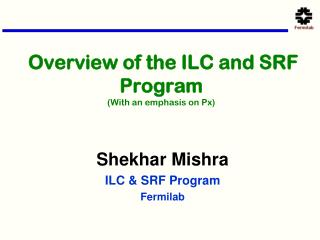 Overview of the ILC and SRF Program (With an emphasis on Px)