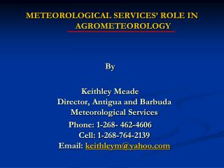 METEOROLOGICAL SERVICES' ROLE IN 	AGROMETEOROLOGY