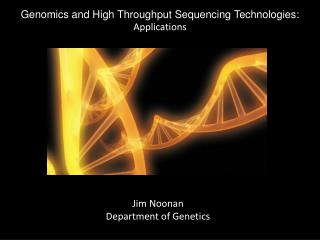 Genomics and High Throughput Sequencing Technologies: Applications