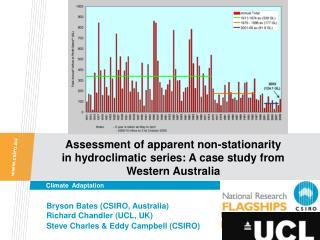 Bryson Bates (CSIRO, Australia)  Richard Chandler (UCL, UK)  Steve Charles & Eddy Campbell (CSIRO)