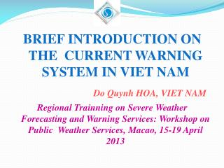 BRIEF INTRODUCTION ON THE  CURRENT WARNING SYSTEM IN VIET NAM Do Quynh HOA, VIET NAM