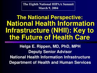 Helga E. Rippen, MD, PhD, MPH Deputy Senior Advisor National Health Information Infrastructure