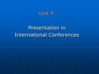 Unit 9. Presentation in  International Conferences