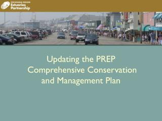 Updating the PREP  Comprehensive Conservation  and Management Plan