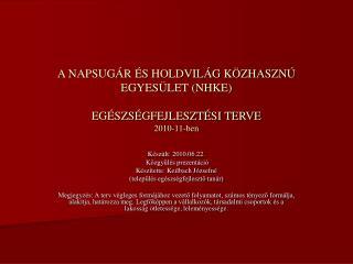 A NAPSUGÁR ÉS HOLDVILÁG KÖZHASZNÚ EGYESÜLET (NHKE) EGÉSZSÉGFEJLESZTÉSI TERVE  2010-11-ben