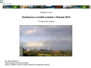 Příspěvek vrámci Konference o kvalitě ovzduší v Ostravě 2010 12. dubna 2010, Ostrava