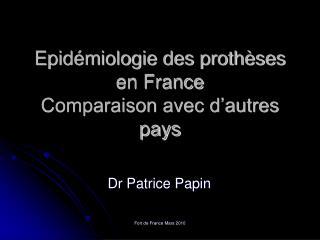 Epidémiologie des prothèses  en France Comparaison avec d'autres pays