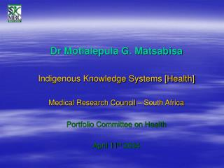 Dr Motlalepula G. Matsabisa Indigenous Knowledge Systems [Health]