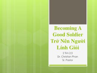 Becoming A Good Soldier Trở Nên  Ng ườ i  Lính Giỏi
