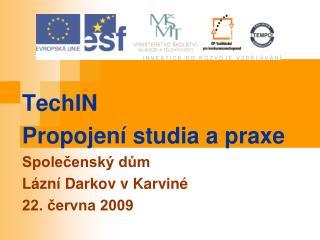 TechIN Propojení studia a praxe Společenský dům Lázní Darkov v Karviné 22. června 2009