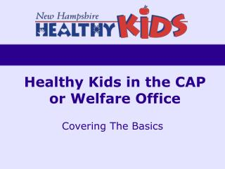 Healthy Kids in the CAP or Welfare Office