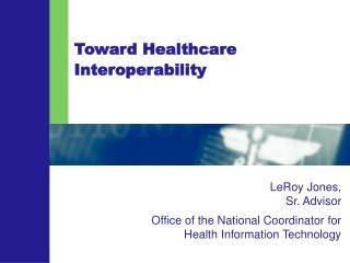 Toward Healthcare Interoperability