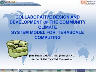 John Drake (ORNL), Phil Jones (LANL) for the  SciDAC CCSM Consortium