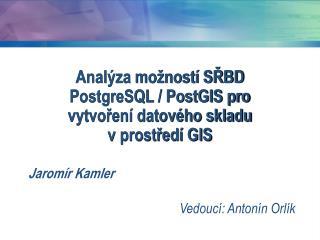 Analýza možností SŘBD  PostgreSQL / PostGIS pro  vytvoření datového skladu  v prostředí GIS