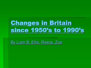 Changes in Britain since 1950 s to 1990 s