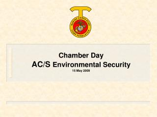 Chamber Day  AC/S  Environmental Security 15 May 2009