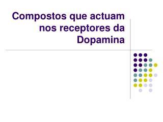 Compostos que actuam nos receptores da Dopamina