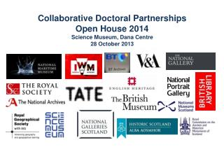 Collaborative Doctoral Partnerships Open House 2014 Science Museum, Dana Centre 28 October 2013
