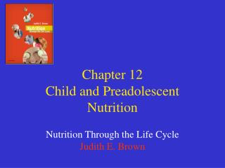 Chapter 12 Child and Preadolescent Nutrition