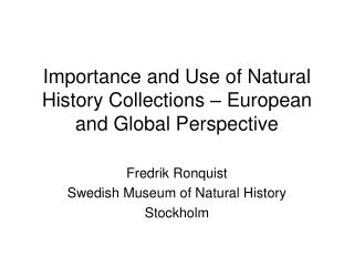 Importance and Use of Natural History Collections – European and Global Perspective