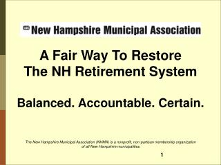 A Fair Way To Restore The NH Retirement System Balanced. Accountable. Certain.