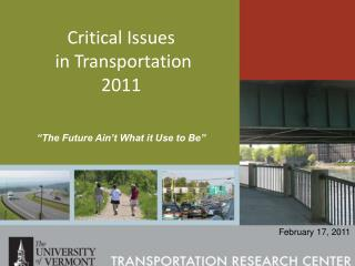 Critical Issues  in Transportation 2011 �The Future Ain�t What it Use to Be�