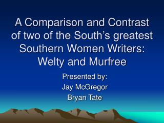 A Comparison and Contrast of two of the South's greatest Southern Women Writers: Welty and Murfree