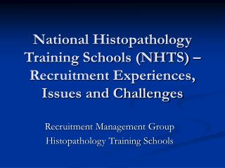 National Histopathology Training Schools (NHTS) – Recruitment Experiences, Issues and Challenges