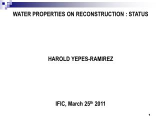 WATER PROPERTIES ON RECONSTRUCTION : STATUS HAROLD YEPES-RAMIREZ IFIC, March 25 th  2011