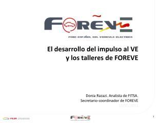 El desarrollo del impulso al VE  y los talleres de FOREVE       Donia Razazi. Analista de FITSA.  Secretario-coordinador