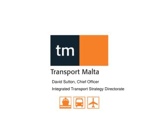 David Sutton, Chief Officer  Integrated Transport Strategy Directorate