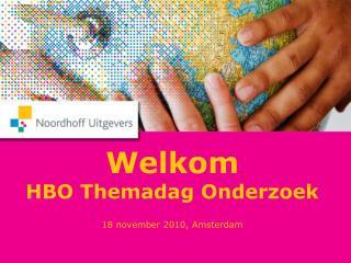 Welkom HBO Themadag Onderzoek 18 november 2010, Amsterdam