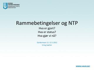 Rammebetingelser og NTP Hva er gjort? Hva er status? Hva gjør vi nå?