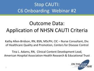 Stop CAUTI:   C6 Onboarding  Webinar #2