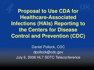 Daniel Pollock, CDC dpollock@cdc July 6, 2006 HL7 SDTC Teleconference
