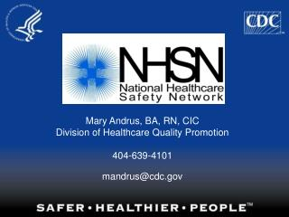 Mary Andrus, BA, RN, CIC Division of Healthcare Quality Promotion 404-639-4101