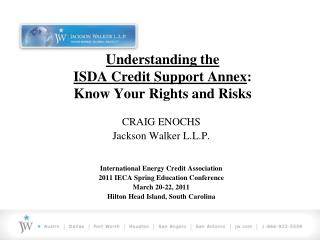 Understanding the  ISDA Credit Support Annex:  Know Your Rights and Risks