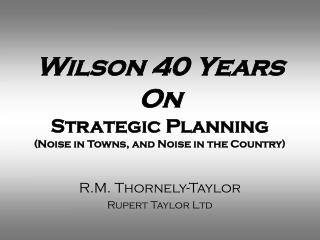 Wilson 40 Years On Strategic Planning Noise in Towns, and Noise in the Country